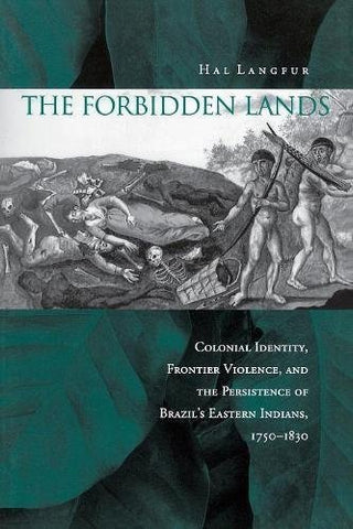 Textbook: The Forbidden Lands: Colonial Identity, Frontier Violence, and the Persistence of Brazil's Eastern Indians, 1750-1830 by Hal Langfur
