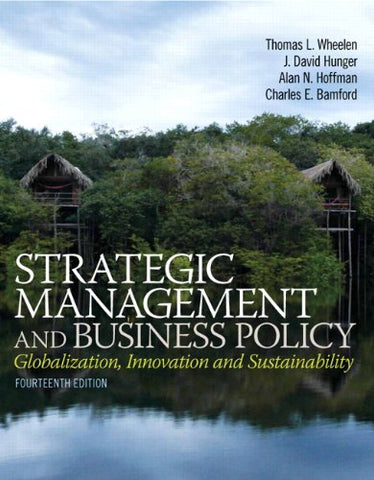 Textbook: Strategic Management and Business Policy: Globalization, Innovation and Sustainablility (14th Edition) by Thomas L. Wheelen