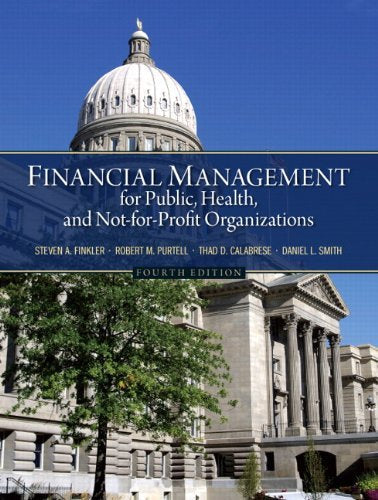 Textbook: Financial Management for Public, Health, and Not-for-Profit Organizations (4th Edition) by Steven A. Finkler