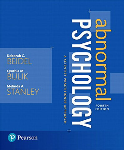 Textbook: Abnormal Psychology: A Scientist-Practitioner Approach (4th Edition) by Deborah C. Beidel