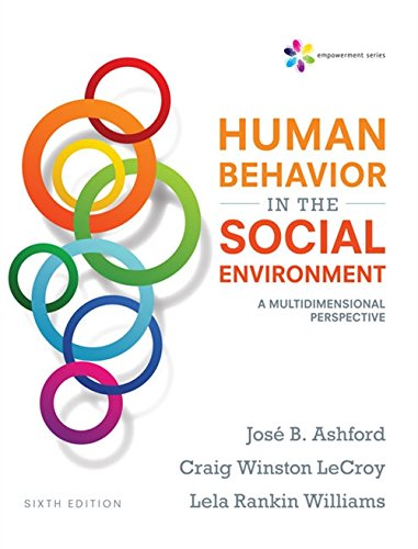 Textbook: Empowerment Series: Human Behavior in the Social Environment: A Multidimensional Perspective (6th Edition) by Jose B. Ashford