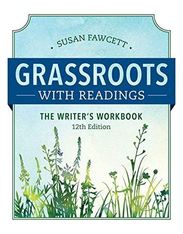 Textbook: Grassroots with Readings: The Writer's Workbook (12th Edition) by Fawcett, Susan