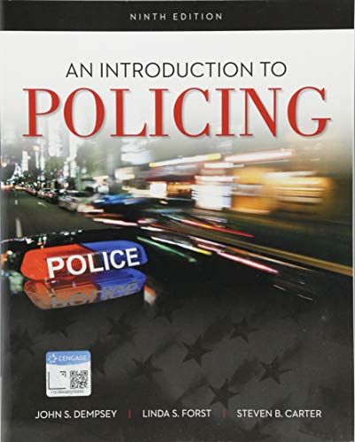 Textbook: An Introduction to Policing (9th Edition) by John S. Dempsey