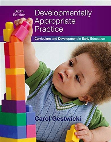 Textbook: Developmentally Appropriate Practice: Curriculum and Development in Early Education (6th Edition) by Gestwicki, Carol