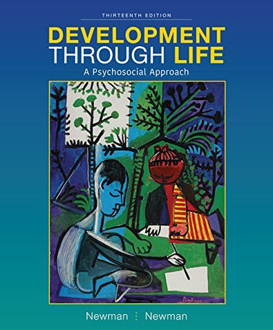 Textbook: Development Through Life: A Psychosocial Approach (13th Edition) by Newman, Barbara M.