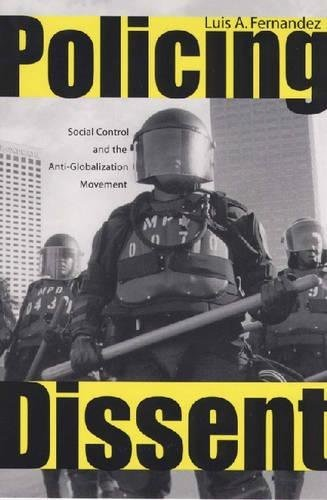Textbook: Policing Dissent: Social Control and the Anti-Globalization Movement by Fernandez, Luis Alberto