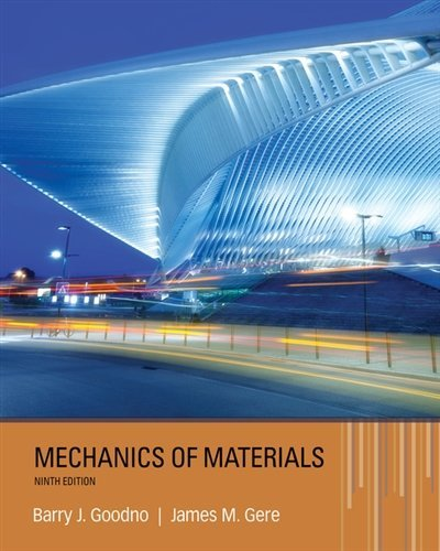 Textbook: Mechanics of Materials (9th Edition) by Barry J. Goodno