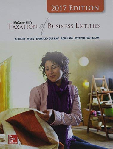 Textbook: McGraw-Hill's Taxation of Business Entities: 2017 Edition (8th Edition) by Spilker, Brian C.