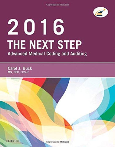 Textbook: The Next Step: Advanced Medical Coding and Auditing, 2016 Edition (1st Edition) by Carol J. Buck