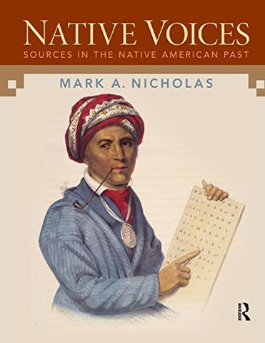 Textbook: Native Voices: Sources in the Native American Past, Volumes 1-2 (1st Edition) by Mark A. Nicholas
