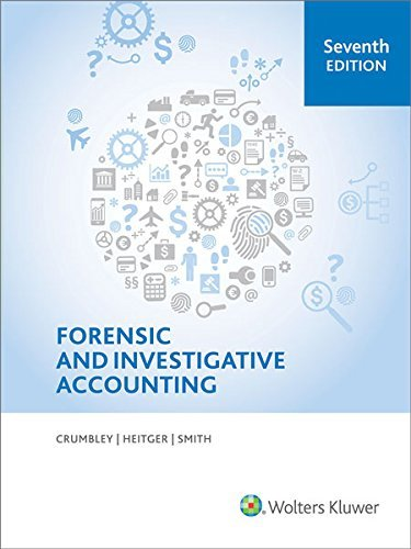 Textbook: Forensic and Investigative Accounting (7th Edition) by Crumbley, D. Larry