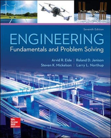 Textbook: Engineering Fundamentals and Problem Solving (7th Edition) by Arvid R. Eide