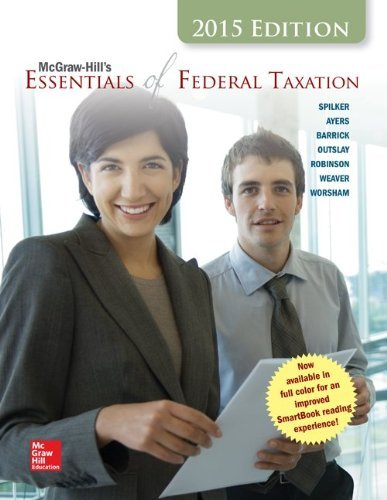 Textbook: McGraw-Hill's Essentials of Federal Taxation: 2015 Edition (6th Edition) by Brian C. Spilker