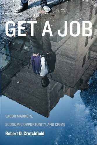 Textbook: Get a Job: Labor Markets, Economic Opportunity, and Crime by Robert D. Crutchfield