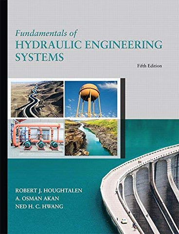 Textbook: Fundamentals of Hydraulic Engineering Systems (5th Edition) by Robert J. Houghtalen