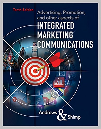Textbook: Advertising, Promotion, and other aspects of Integrated Marketing Communications (10th Edition) by J. Craig Andrews