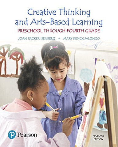 Textbook: Creative Thinking and Arts-Based Learning: Preschool Through Fourth Grade (7th Edition) by Joan Packer Isenberg
