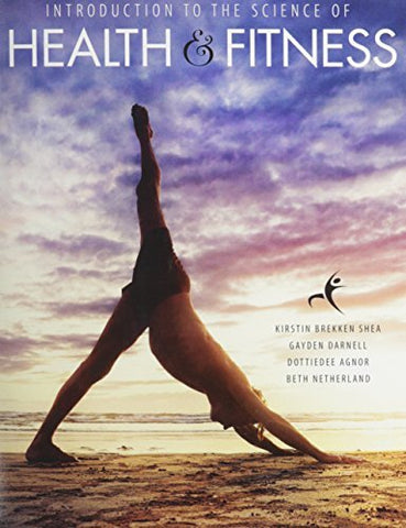 Textbook: Introduction to the Science of Health and Fitness (1st Edition) by Beth Netherland