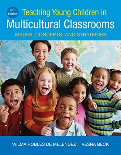 Textbook: Teaching Young Children in Multicultural Classrooms: Issues, Concepts, and Strategies (5th Edition) by Wilma Robles de Melende