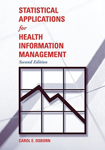 Textbook: Statistical Applications for Health Information Management (2nd Edition) by Carol E. Osborn
