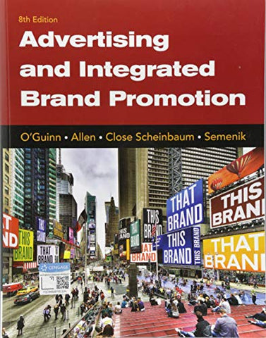 Textbook: Advertising and Integrated Brand Promotion (8th Edition) by Thomas O'Guinn