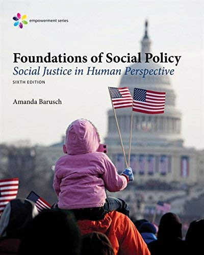 Textbook: Foundations of Social Policy: Social Justice in Human Perspective (6th Edition) by Amanda S. Barusch