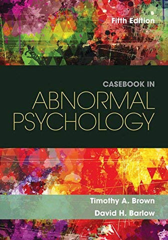 Textbook: Casebook in Abnormal Psychology (5th Edition) by Timothy A. Brown