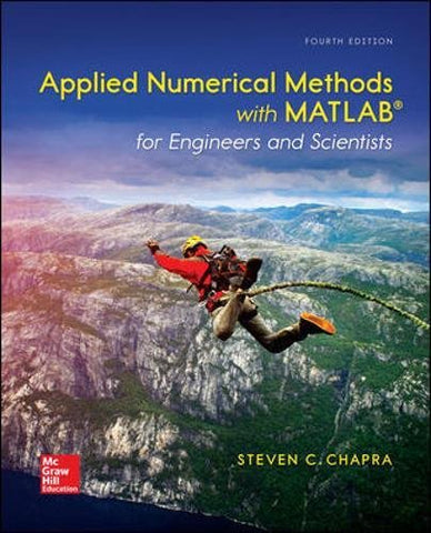 Textbook: Applied Numerical Methods with MATLAB for Engineers and Scientists (4th Edition) by Chapra Dr., Steven C.