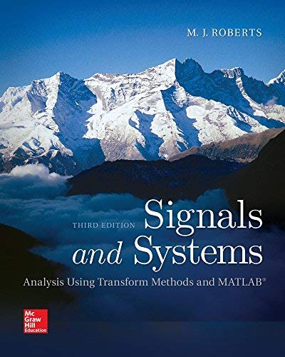 Textbook: Signals and Systems: Analysis Using Transform Methods & MATLAB (3rd Edition) by M.J. Roberts