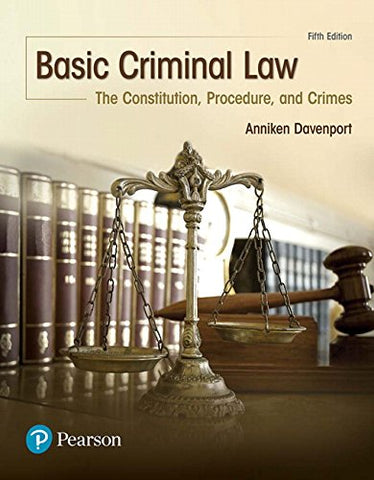 Textbook: Basic Criminal Law: The Constitution, Procedure, and Crimes (5th Edition) by Davenport, Anniken