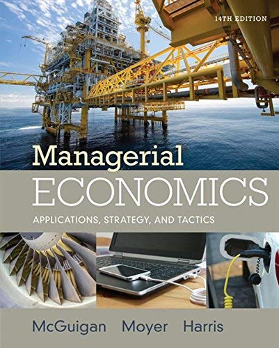 Textbook: Managerial Economics: Applications, Strategies and Tactics (14th Edition) by McGuigan, James R.