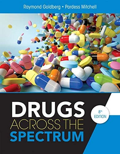 Textbook: Drugs Across the Spectrum (8th Edition) by Raymond Goldberg