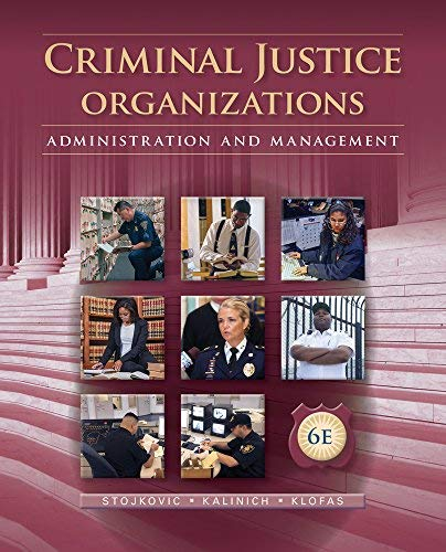 Textbook: Criminal Justice Organizations: Administration and Management (6th Edition) by Stan Stojkovic