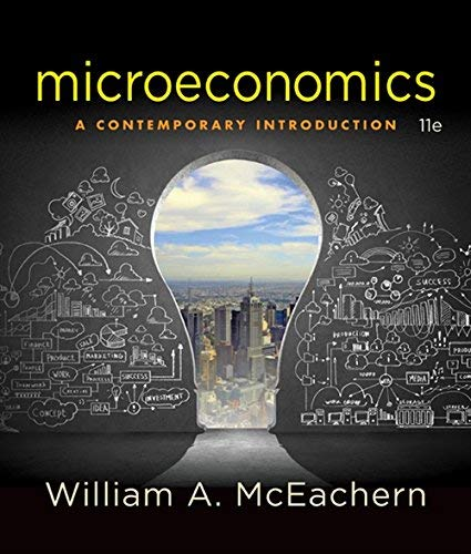 Textbook: Microeconomics: A Contemporary Introduction (11th Edition) by William A. McEachern