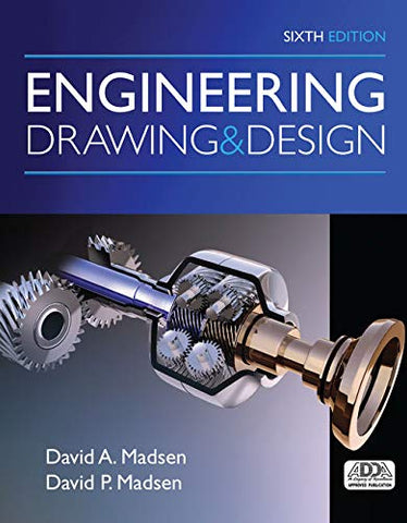 Textbook: Engineering Drawing and Design (6th Edition) by David A. Madsen