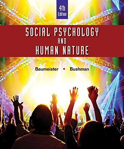 Textbook: Social Psychology and Human Nature, Comprehensive Edition (4th Edition) by Baumeister, Roy F.