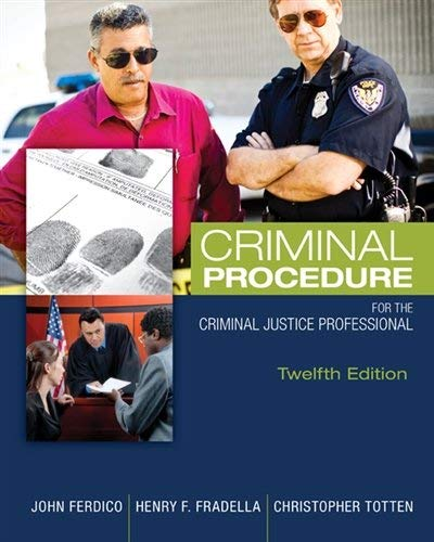 Textbook: Criminal Procedure for the Criminal Justice Professional (12th Edition) by John N. Ferdico