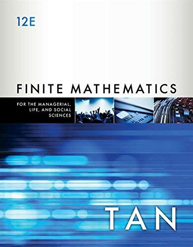 Textbook: Finite Mathematics for the Managerial, Life, and Social Sciences (12th Edition) by Tan, Soo T.