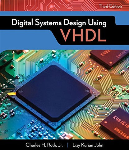 Textbook: Digital Systems Design Using VHDL (3rd Edition) by Jr. Charles H. Roth