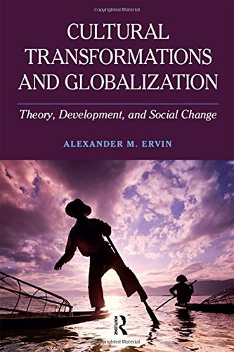 Textbook: Cultural Transformations and Globalization: Theory, Development, and Social Change (1st Edition) by Alexander M. Ervin