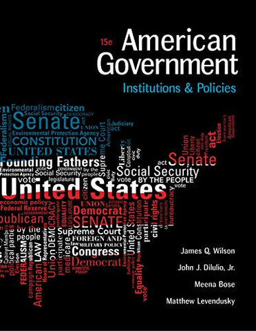 Textbook: American Government: Institutions and Policies (15th Edition) by James Q. Wilson