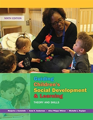 Textbook: Guiding Children's Social Development and Learning: Theory and Skills (9th Edition) by Marjorie Kostelnik
