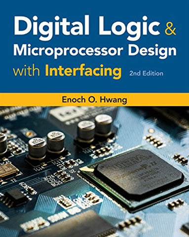 Textbook: Digital Logic and Microprocessor Design with Interfacing (2nd Edition) by Enoch O. Hwang