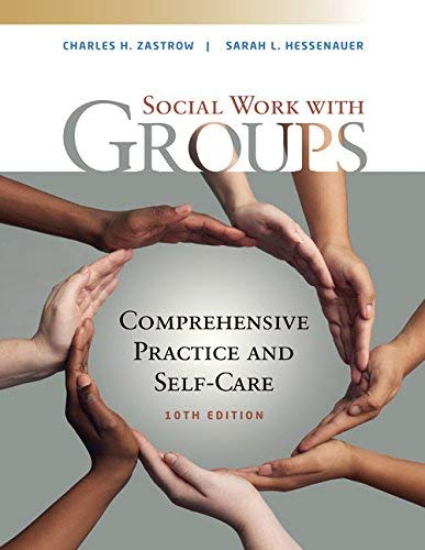Textbook: Social Work with Groups: Comprehensive Practice and Self-Care (10th Edition) by Zastrow, Charles