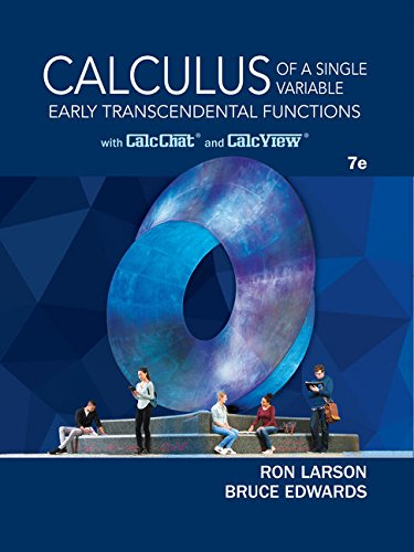 Textbook: Calculus of a Single Variable: Early Transcendental Functions (7th Edition) by Ron Larson