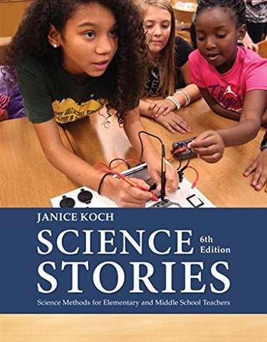 Textbook: Science Stories: Science Methods for Elementary and Middle School Teachers (6th Edition) by Koch, Janice