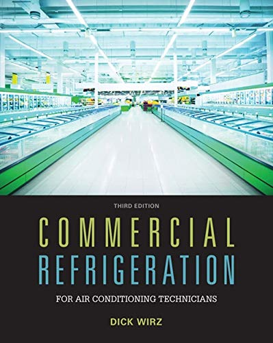 Textbook: Commercial Refrigeration for Air Conditioning Technicians (3rd Edition) by Dick Wirz