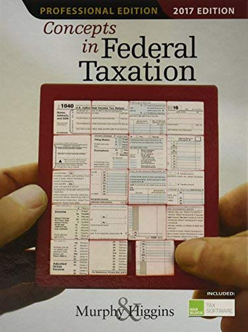 Textbook: Concepts in Federal Taxation 2017, Professional Edition (24th Edition) by Kevin E. Murphy