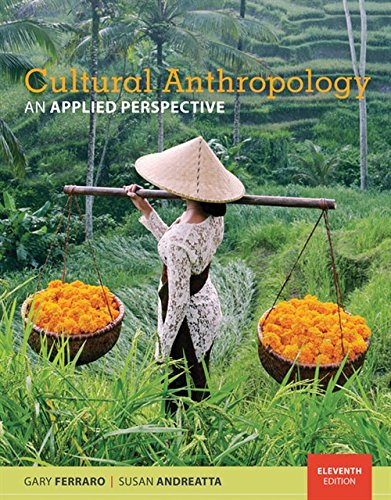 Textbook: Cultural Anthropology: An Applied Perspective (11th Edition) by Gary Ferraro