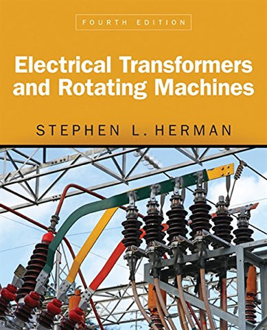 Textbook: Electrical Transformers and Rotating Machines (4th Edition) by Stephen L. Herman
